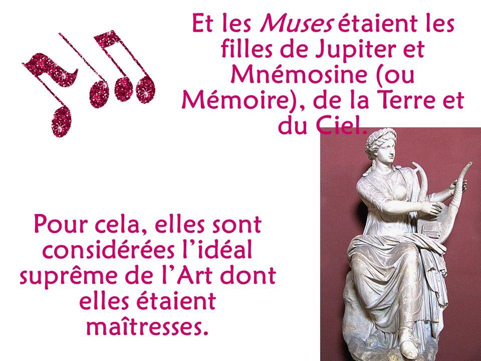 Et les Muses étaient les filles de Jupiter et Mnémosine (ou Mémoire), de la Terre et du Ciel. Pour cela, elles sont considérées lidéal suprême de lArt