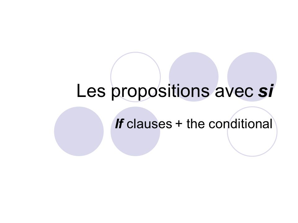 Les propositions avec si If clauses + the conditional