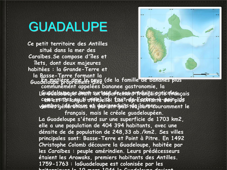 GUADALUPE Ce petit territoire des Antilles situé dans la mer des Caraïbes.Se compose d'îles et îlets, dont deux majeures habitées : la Grande-Terre et