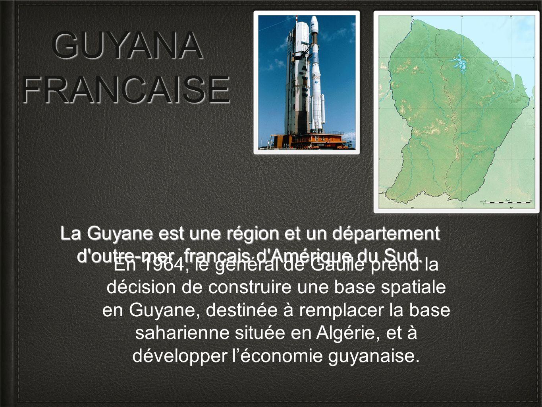 GUYANA FRANCAISE La Guyane est une région et un département d'outre-mer français d'Amérique du Sud. En 1964, le général de Gaulle prend la décision de