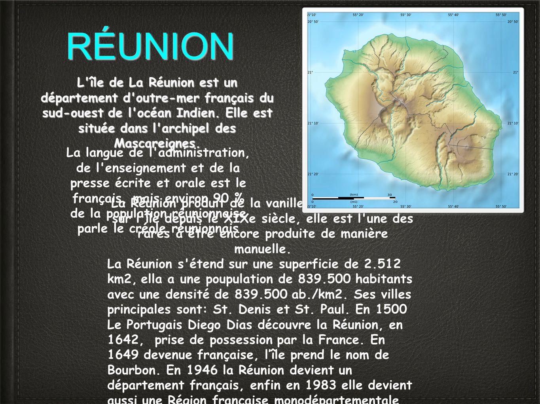 RÉUNION L'île de La Réunion est un département d'outre-mer français du sud-ouest de l'océan Indien. Elle est située dans l'archipel des Mascareignes.