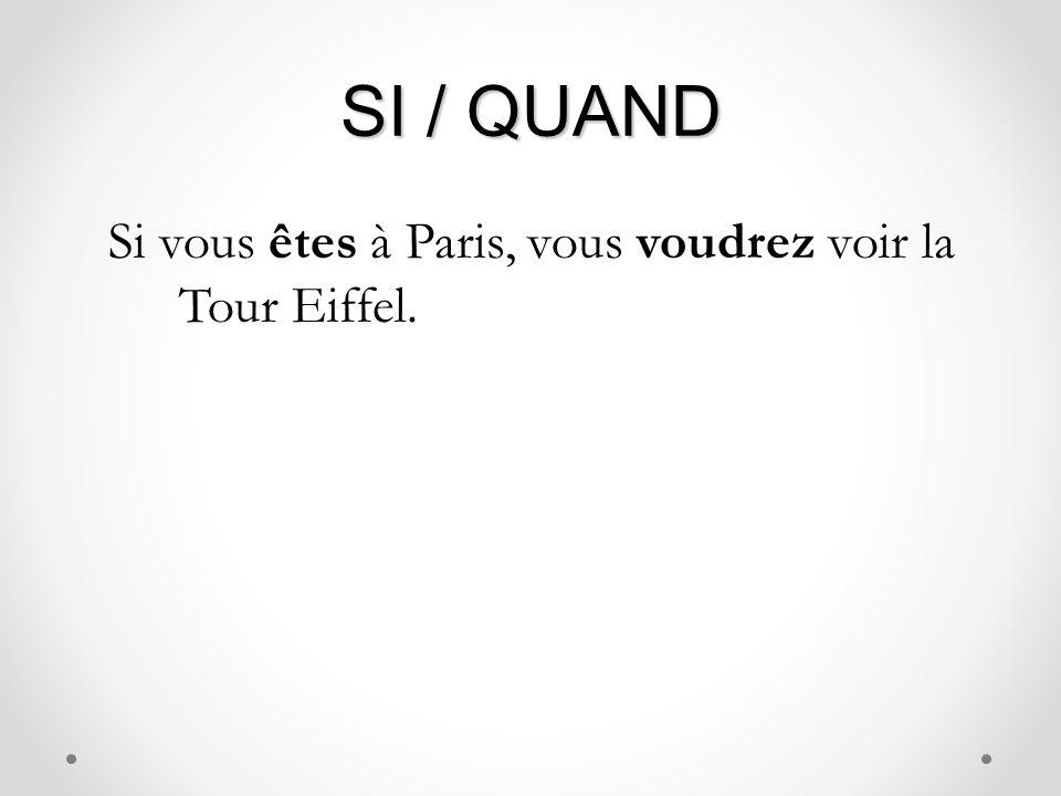 SI / QUAND Si vous êtes à Paris, vous voudrez voir la Tour Eiffel.