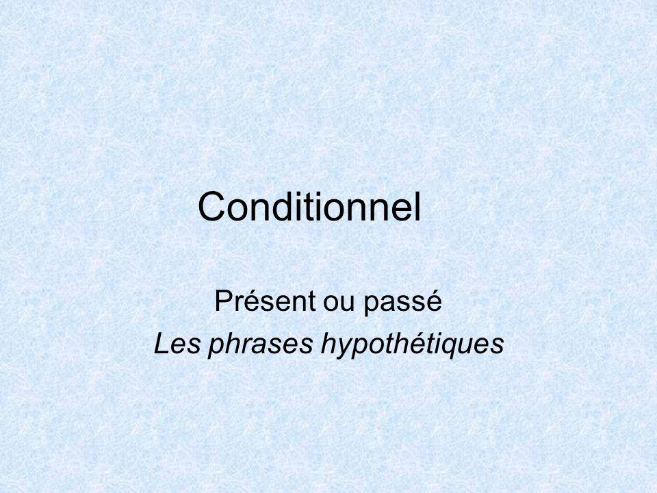 Conditionnel Présent ou passé Les phrases hypothétiques
