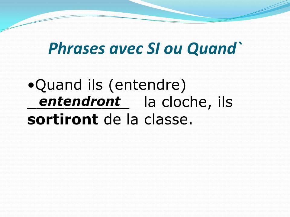 Phrases avec SI ou Quand` Quand ils (entendre) ___________ la cloche, ils sortiront de la classe. entendront