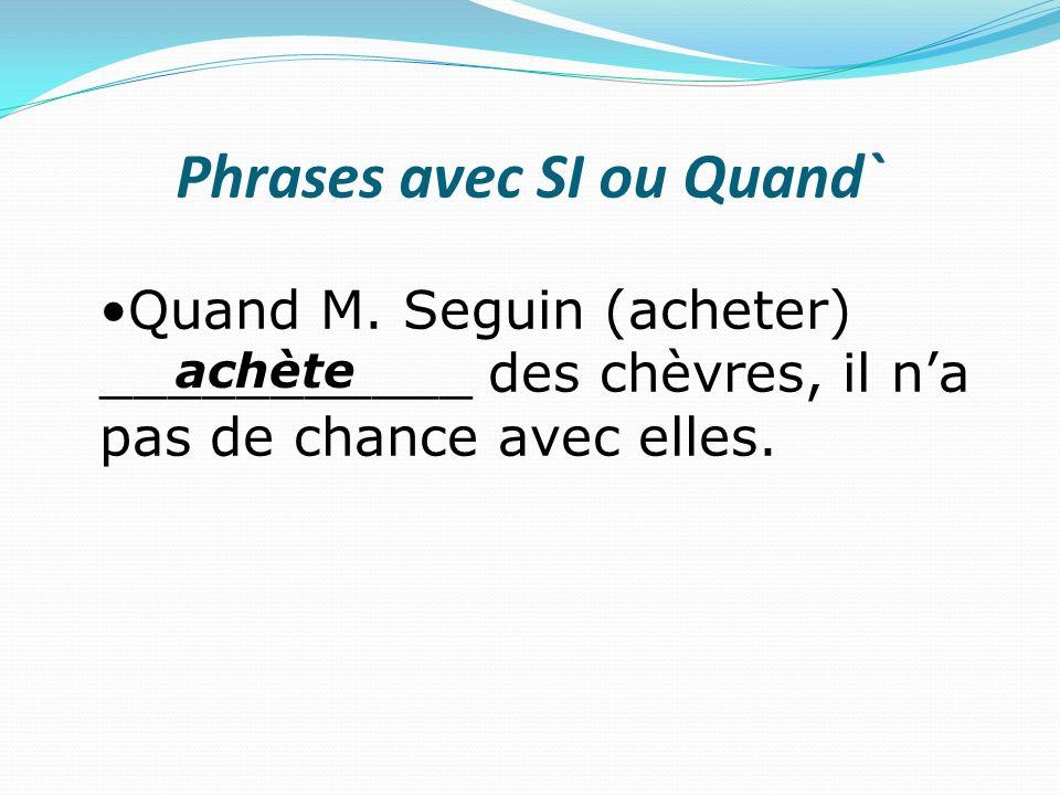 Phrases avec SI ou Quand` Si le loup (manger) _____________ Blanchette, M.