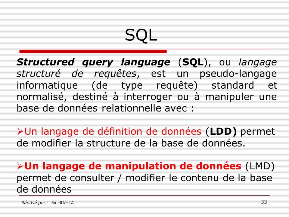 33 SQL Structured query language (SQL), ou langage structuré de requêtes, est un pseudo-langage informatique (de type requête) standard et normalisé,