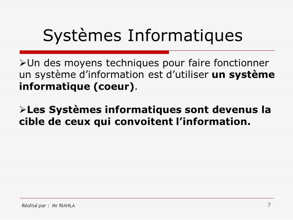 7 Systèmes Informatiques Un des moyens techniques pour faire fonctionner un système dinformation est dutiliser un système informatique (coeur). Les Sy