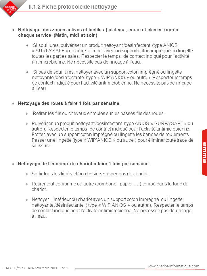www.chariot-informatique.com JLM / 11 / f273 – a 06 novembre 2011 – Lot 5 II.1.2 Fiche protocole de nettoyage Nettoyage des zones actives et tactiles
