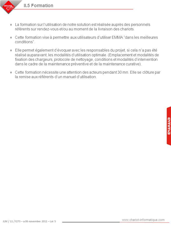 www.chariot-informatique.com JLM / 11 / f273 – a 06 novembre 2011 – Lot 5 La formation sur lutilisation de notre solution est réalisée auprès des pers