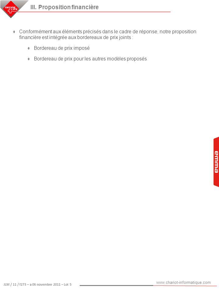 www.chariot-informatique.com JLM / 11 / f273 – a 06 novembre 2011 – Lot 5 III. Proposition financière Conformément aux éléments précisés dans le cadre
