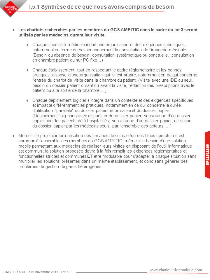 www.chariot-informatique.com JLM / 11 / f273 – a 06 novembre 2011 – Lot 5 II.1.1 Synthèse des réponses aux exigences techniques en terme dintégration, de sécurité, dhygiène, dergonomie et de maniabilité