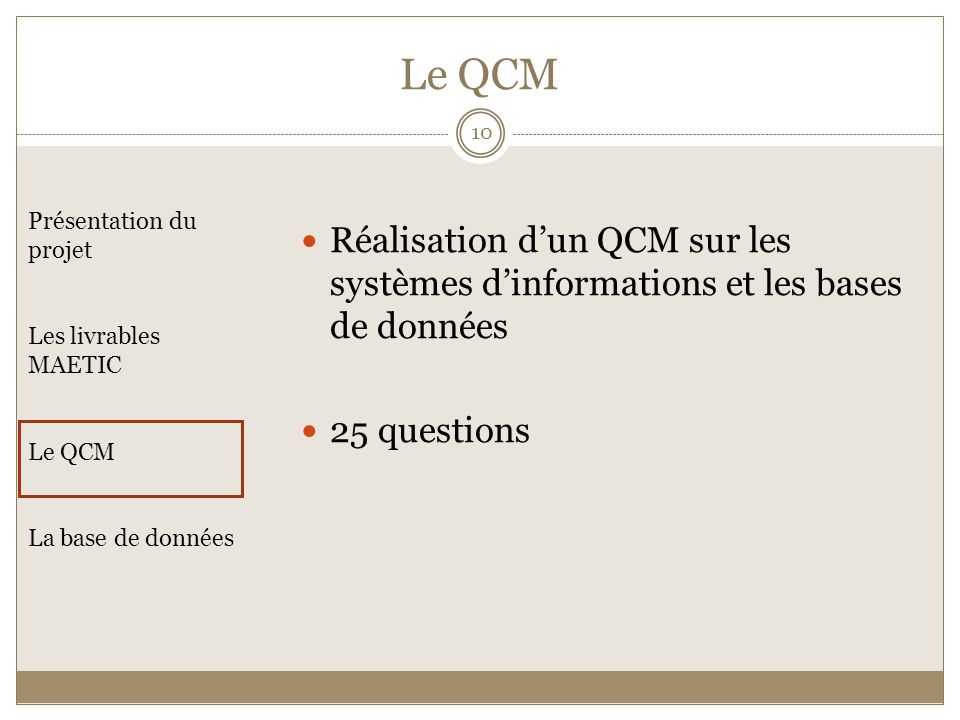 Le QCM Réalisation dun QCM sur les systèmes dinformations et les bases de données 25 questions Présentation du projet Les livrables MAETIC Le QCM La b