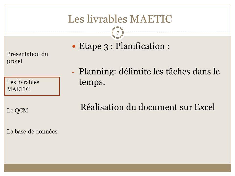 Etape 3 : Planification : - Planning: délimite les tâches dans le temps. Réalisation du document sur Excel Présentation du projet Les livrables MAETIC