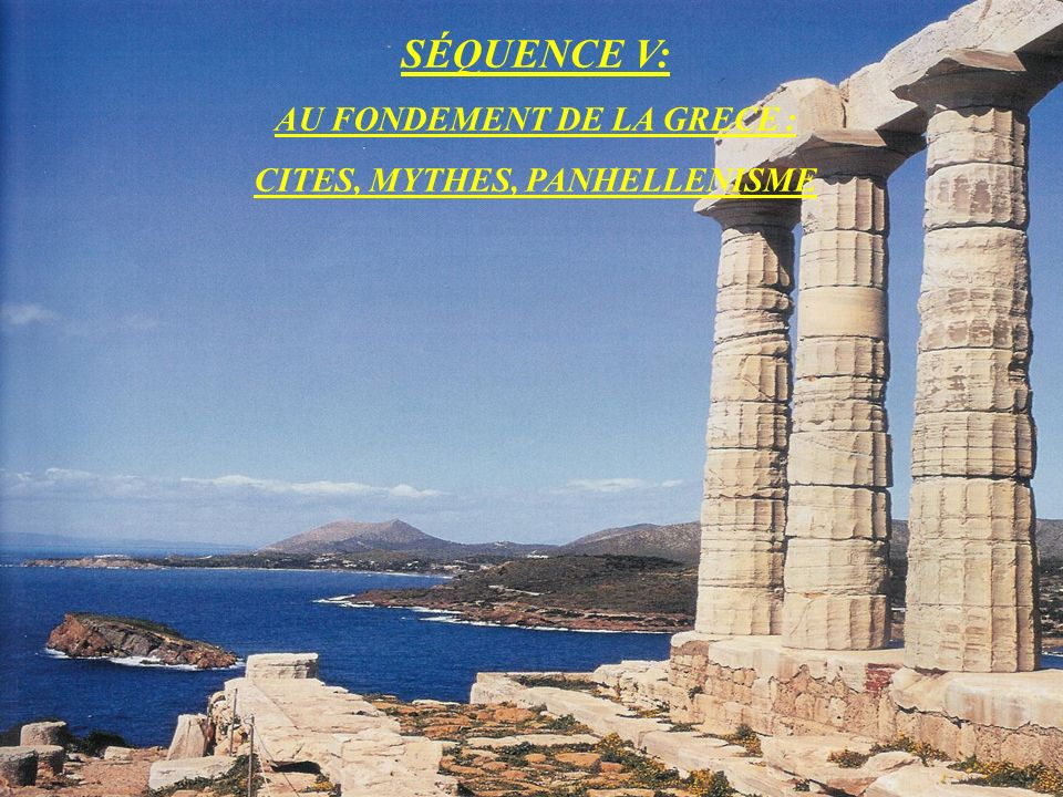 SÉQUENCE V: AU FONDEMENT DE LA GRECE : CITES, MYTHES, PANHELLENISME