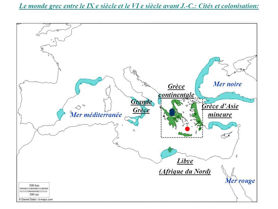 Le monde grec entre le IX e siècle et le VI e siècle avant J.-C.: Cités et colonisation: Mer méditerranée Mer noire Mer rouge Grèce continentale Grèce