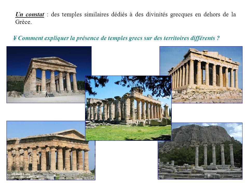 ¥ Comment expliquer la présence de temples grecs sur des territoires différents ? Un constat : des temples similaires dédiés à des divinités grecques
