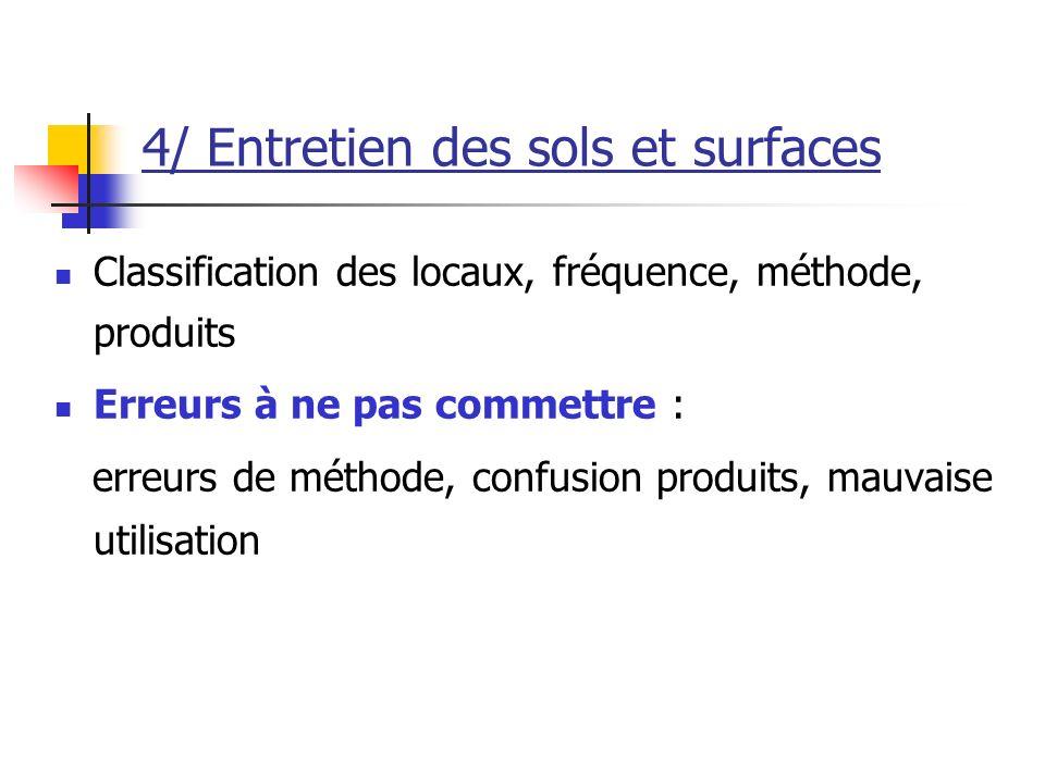 4/ Entretien des sols et surfaces Classification des locaux, fréquence, méthode, produits Erreurs à ne pas commettre : erreurs de méthode, confusion produits, mauvaise utilisation