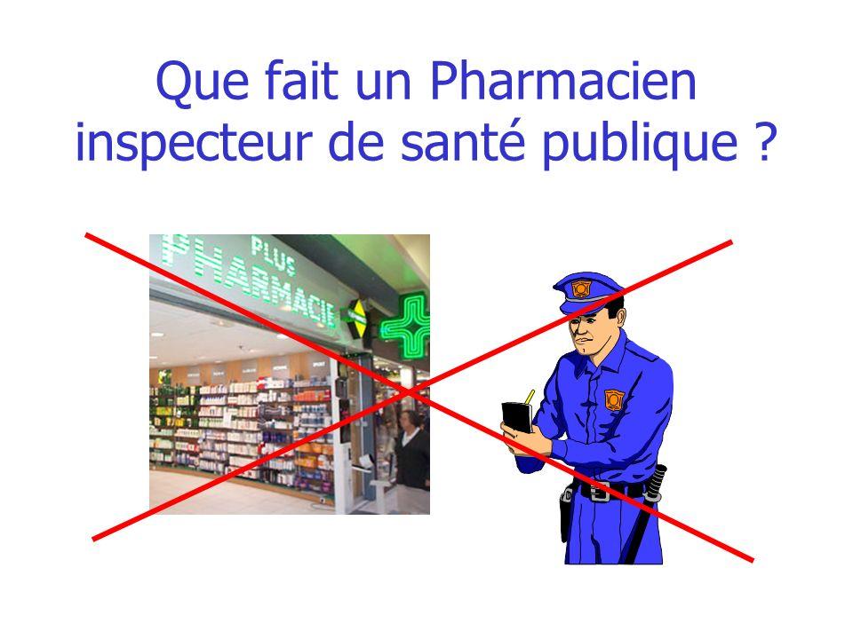Que fait un Pharmacien inspecteur de santé publique ?