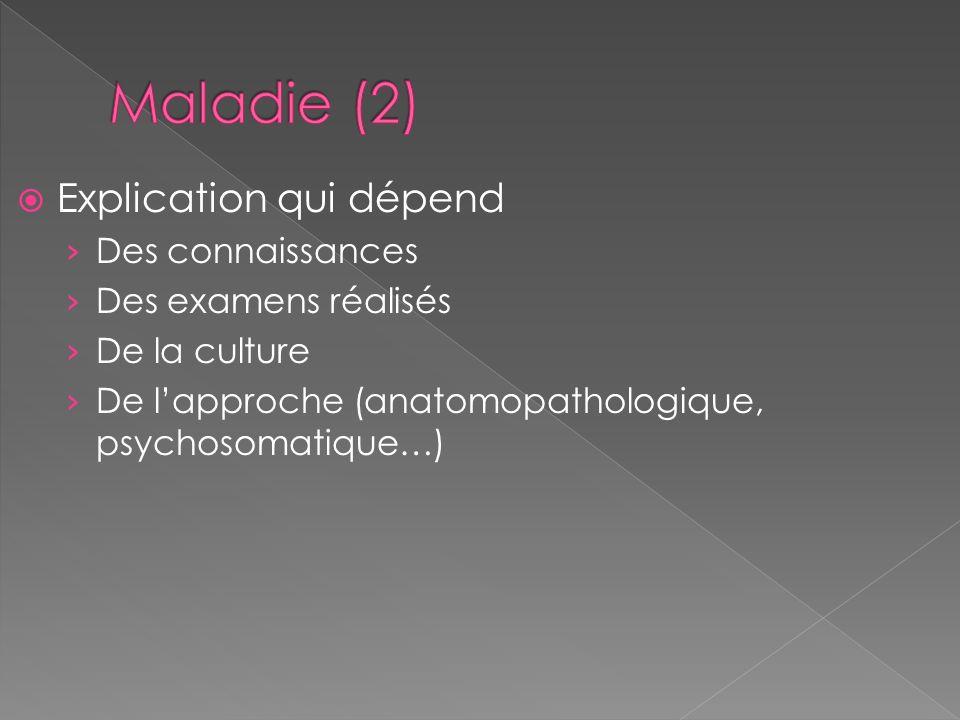 Explication qui dépend Des connaissances Des examens réalisés De la culture De lapproche (anatomopathologique, psychosomatique…)