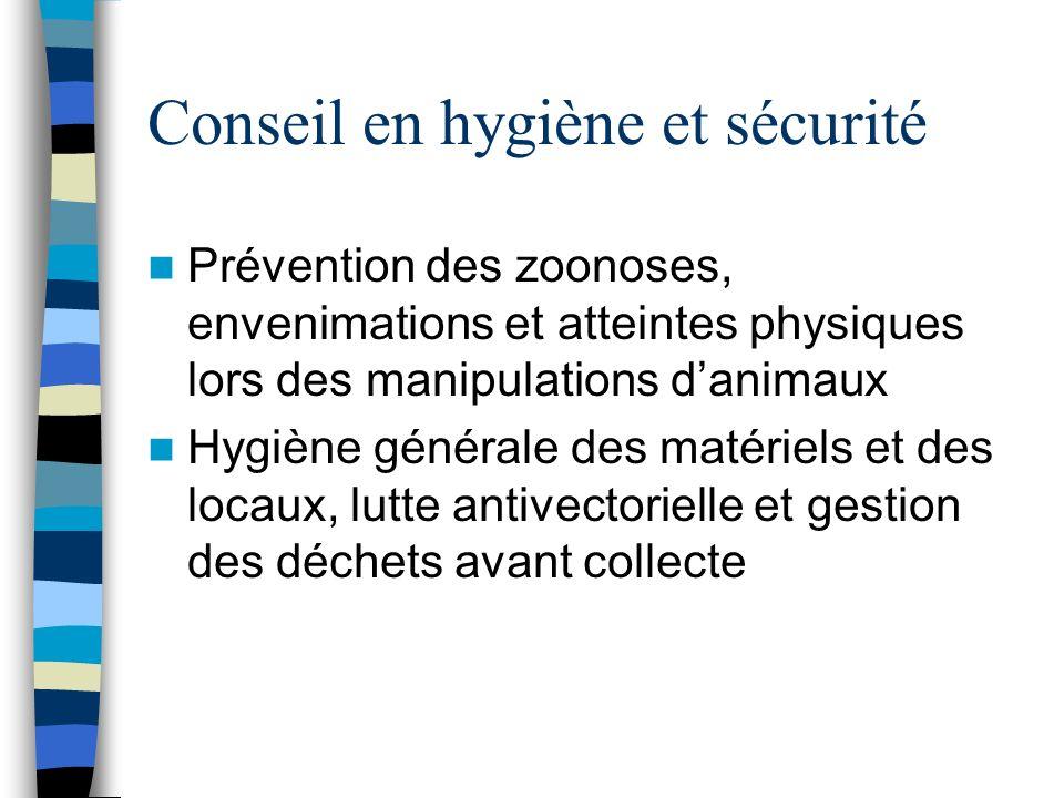 Conseil en hygiène et sécurité Prévention des zoonoses, envenimations et atteintes physiques lors des manipulations danimaux Hygiène générale des maté