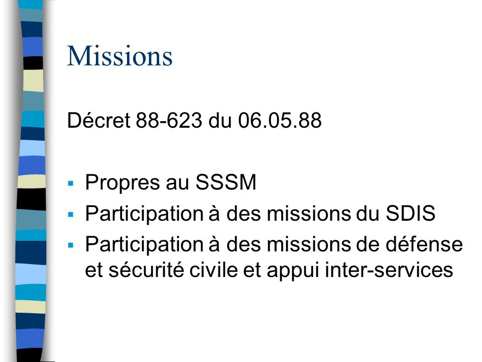Missions Décret 88-623 du 06.05.88 Propres au SSSM Participation à des missions du SDIS Participation à des missions de défense et sécurité civile et