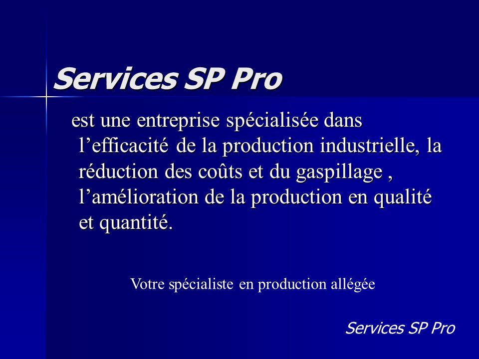 Services SP Pro est une entreprise spécialisée dans lefficacité de la production industrielle, la réduction des coûts et du gaspillage, lamélioration de la production en qualité et quantité.