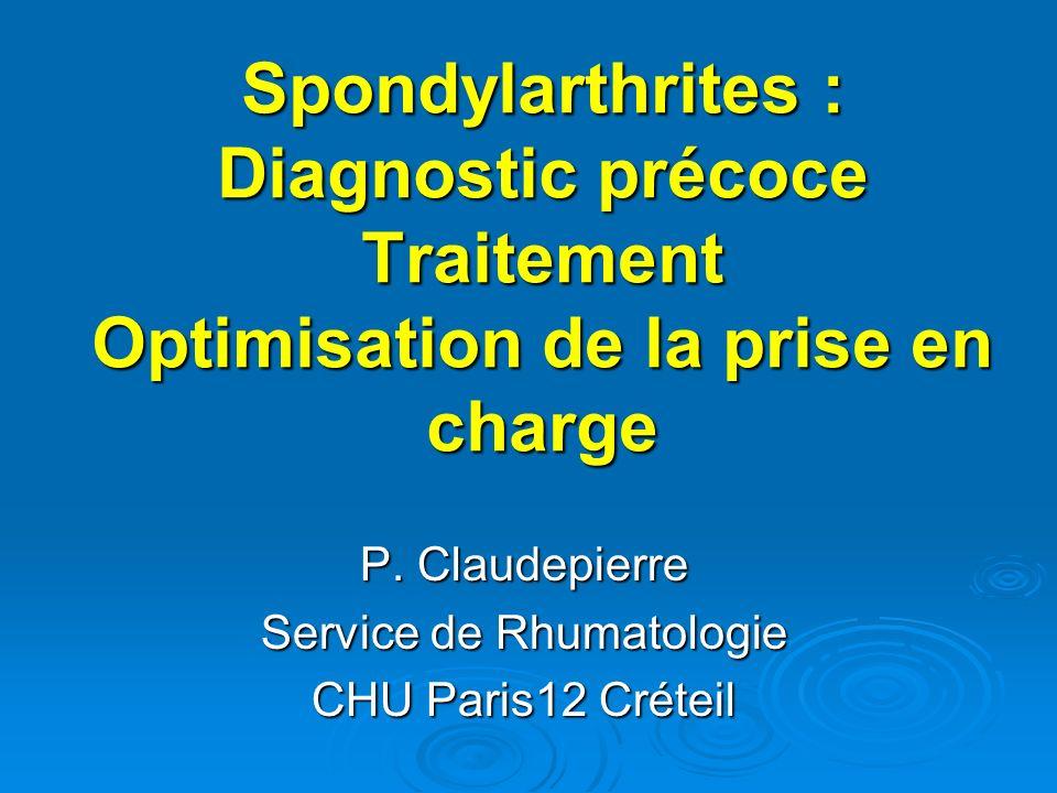 Spondylarthrites : Diagnostic précoce Traitement Optimisation de la prise en charge P. Claudepierre Service de Rhumatologie CHU Paris12 Créteil