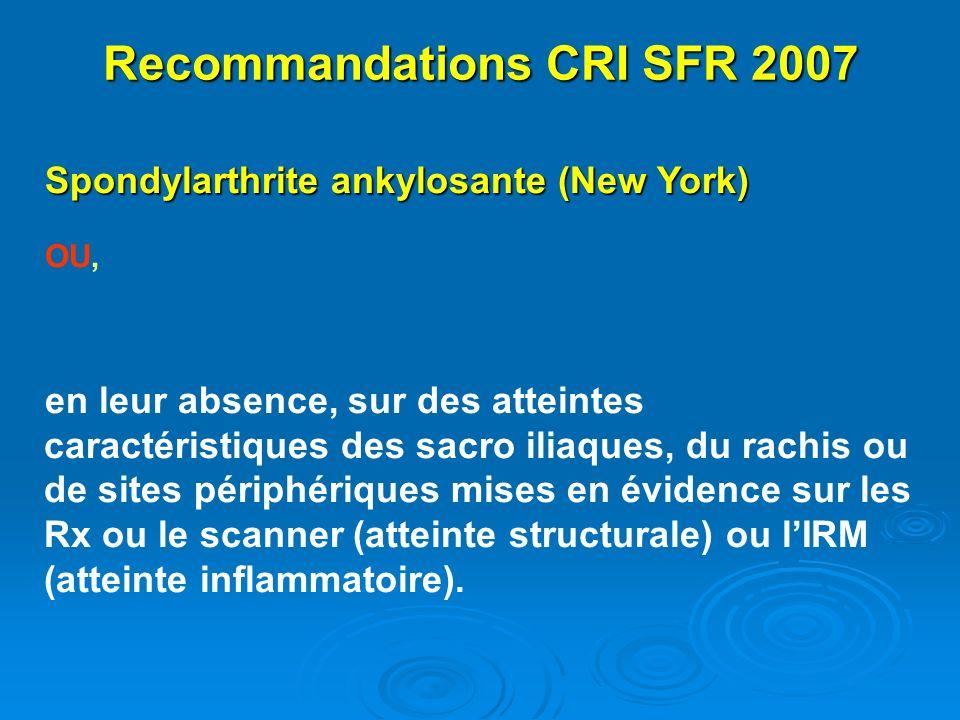 Spondylarthrite ankylosante (New York) OU, en leur absence, sur des atteintes caractéristiques des sacro iliaques, du rachis ou de sites périphériques