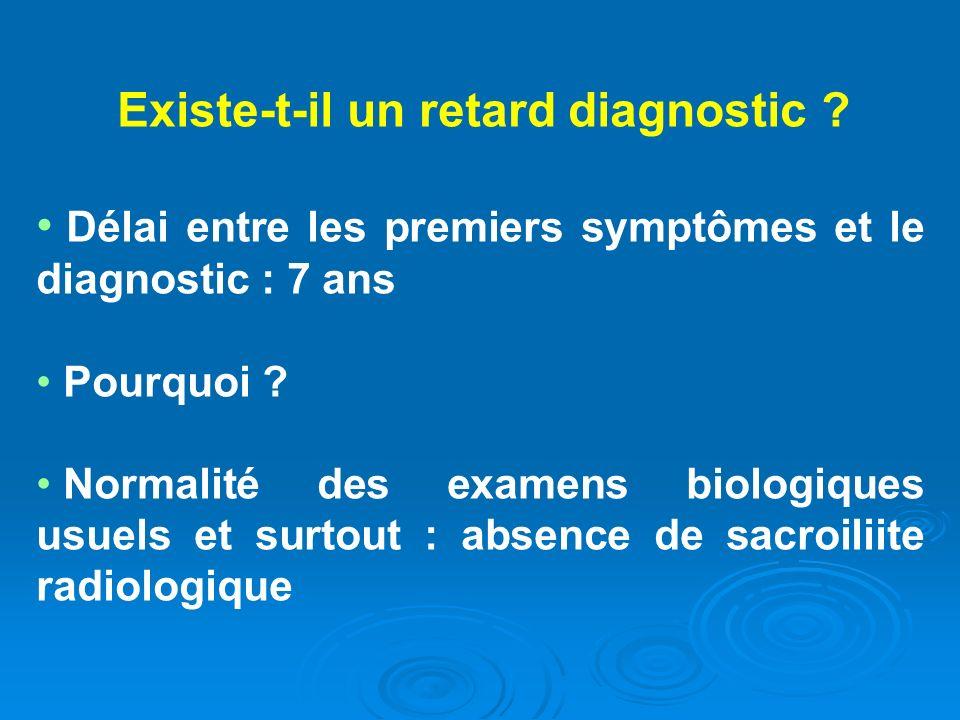 Existe-t-il un retard diagnostic ? Délai entre les premiers symptômes et le diagnostic : 7 ans Pourquoi ? Normalité des examens biologiques usuels et