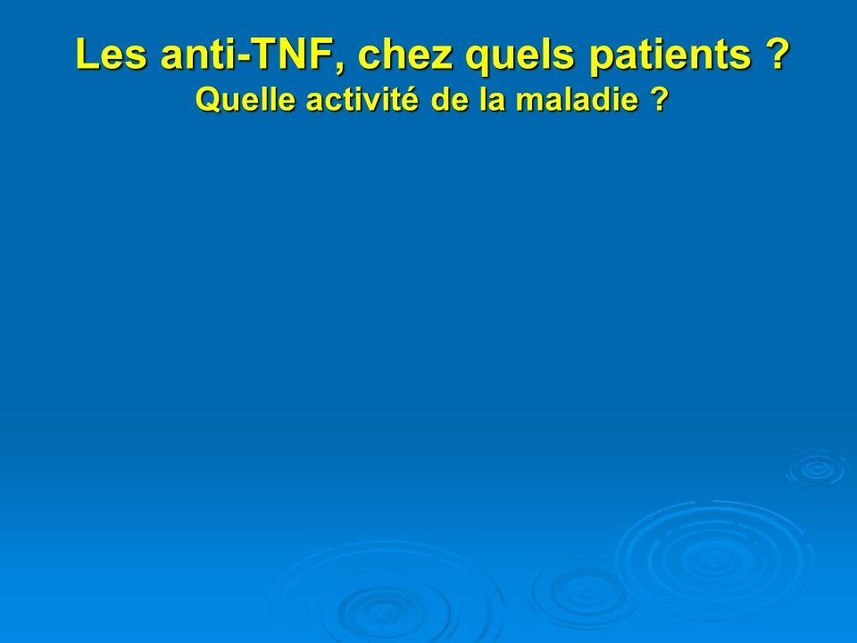 Les anti-TNF, chez quels patients ? Quelle activité de la maladie ?
