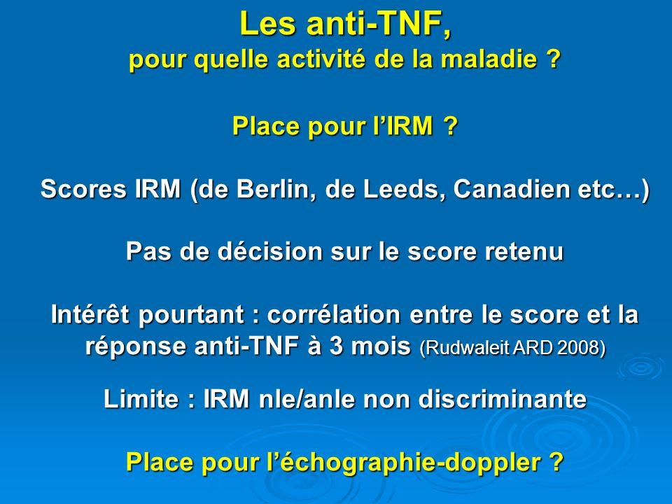 Les anti-TNF, pour quelle activité de la maladie ? Place pour lIRM ? Scores IRM (de Berlin, de Leeds, Canadien etc…) Pas de décision sur le score rete