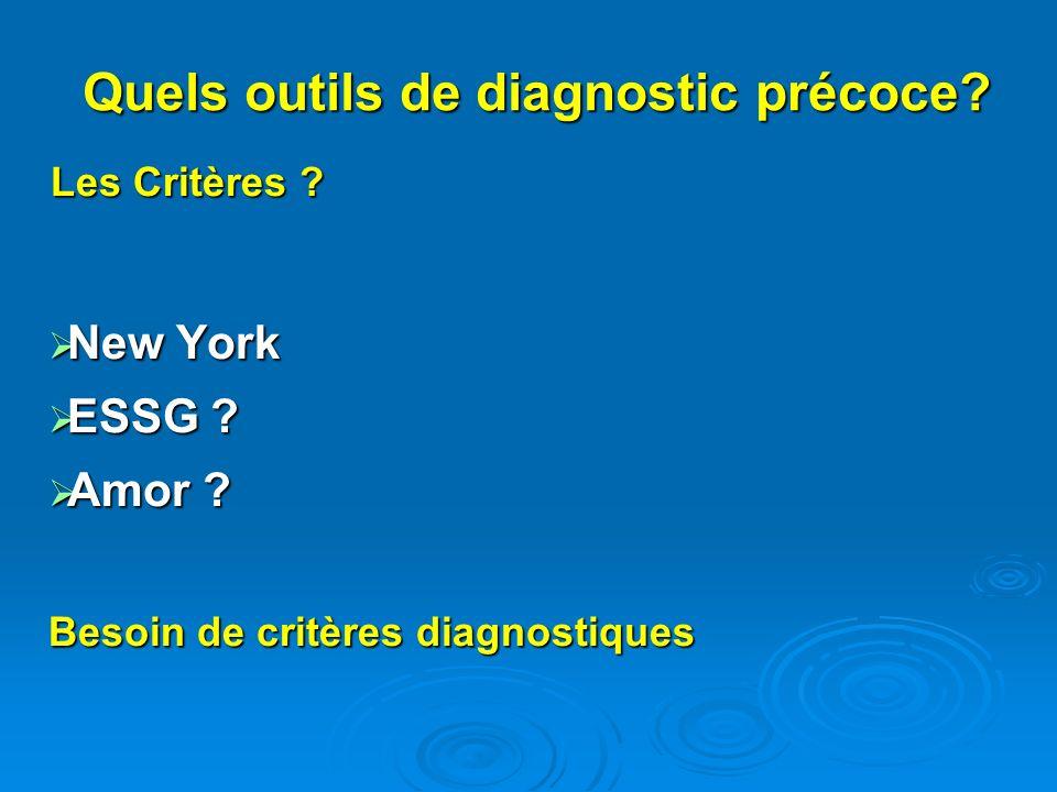 Les Critères ? New York New York ESSG ? ESSG ? Amor ? Amor ? Besoin de critères diagnostiques Quels outils de diagnostic précoce?