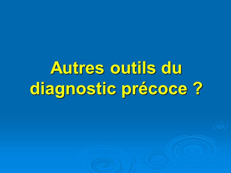 Autres outils du diagnostic précoce ?