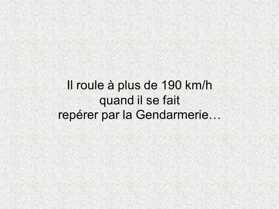 Il roule à plus de 190 km/h quand il se fait repérer par la Gendarmerie…