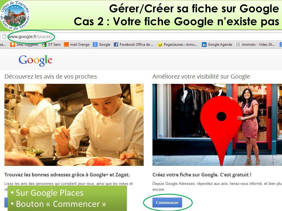 Gérer/Créer sa fiche sur Google Cas 2 : Votre fiche Google nexiste pas Gérer/Créer sa fiche sur Google Cas 2 : Votre fiche Google nexiste pas Améliorer sa visibilité et son efficacité grâce à Google En bas à droite, bouton « Gérer cette page » Sur Google Places Bouton « Commencer » Sur Google Places Bouton « Commencer »