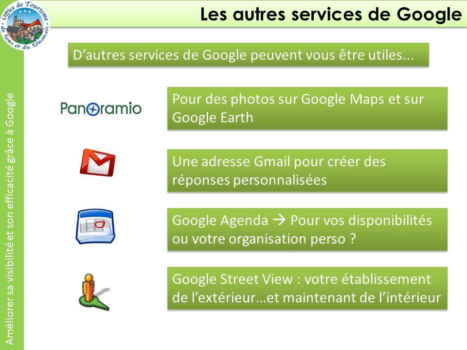 Les autres services de Google Améliorer sa visibilité et son efficacité grâce à Google Dautres services de Google peuvent vous être utiles...