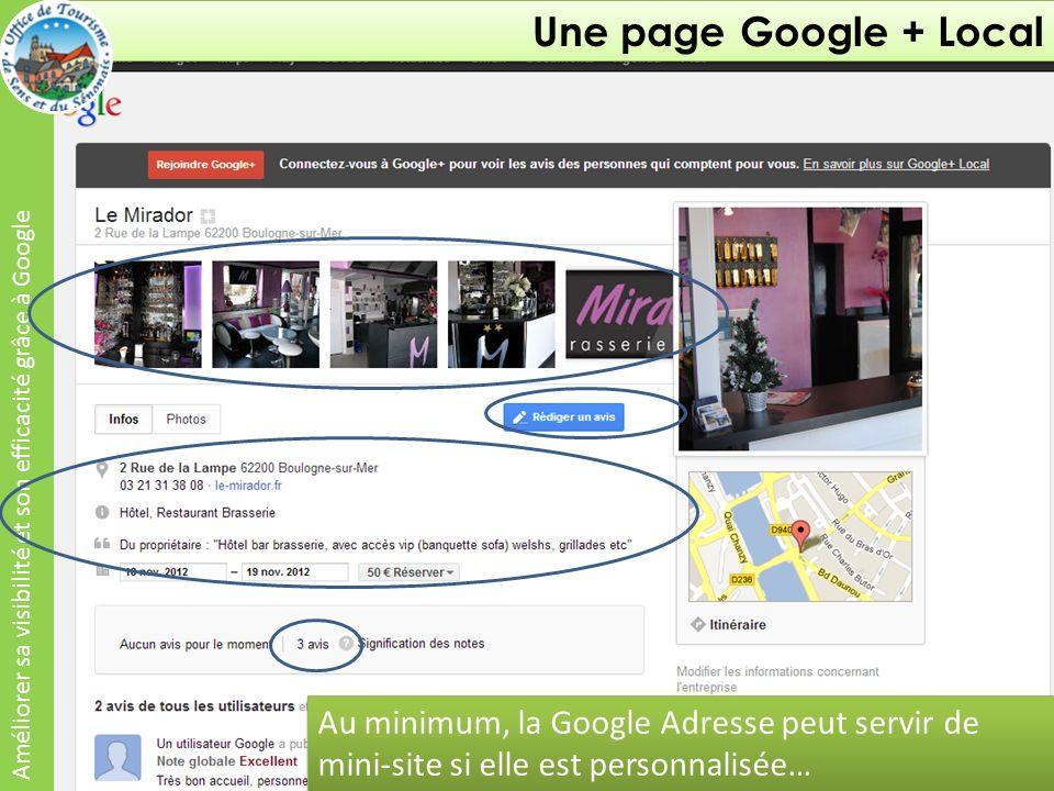 Une page Google + Local Améliorer sa visibilité et son efficacité grâce à Google Au minimum, la Google Adresse peut servir de mini-site si elle est personnalisée…