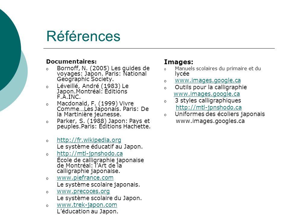 Références Documentaires: o Bornoff, N. (2005) Les guides de voyages: Japon. Paris: National Geographic Society. o Léveillé, André (1983) Le Japon.Mon