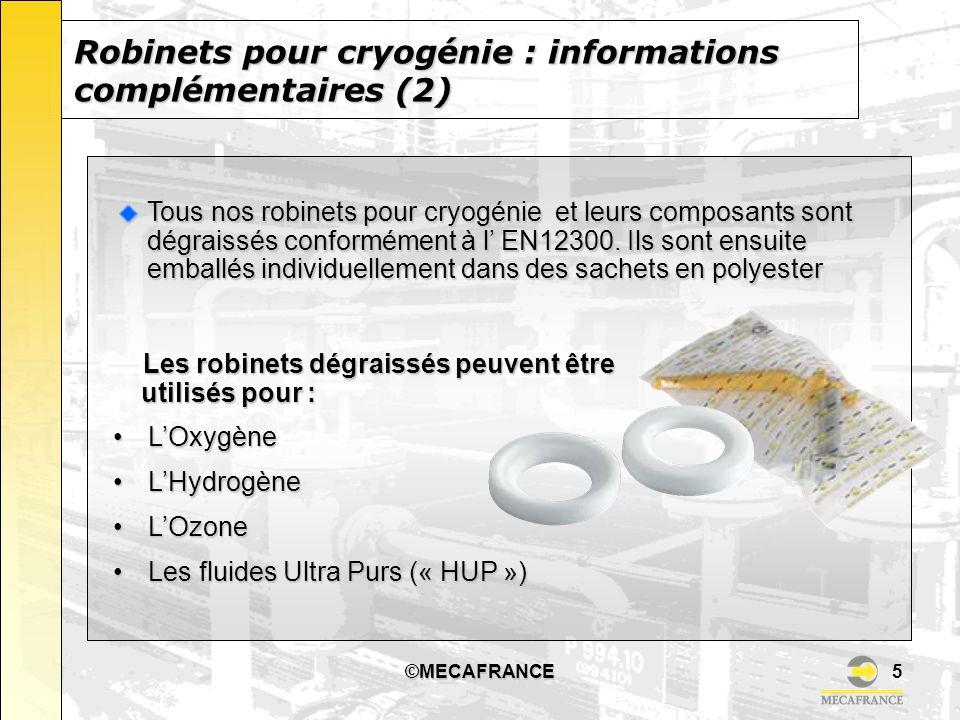 ©MECAFRANCE6 Robinets entièrement conçus et fabriqués en France 100% des robinets testés avant la livraison Certifications ISO 9001 délivrées par le LLOYDS et l AFAQ Certification PED selon Module H, autorisant les applications de catégories I, II ou III Certification ATEX (sur demande) groupe II, cat.