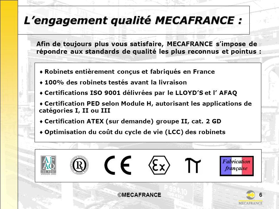 ©MECAFRANCE6 Robinets entièrement conçus et fabriqués en France 100% des robinets testés avant la livraison Certifications ISO 9001 délivrées par le L