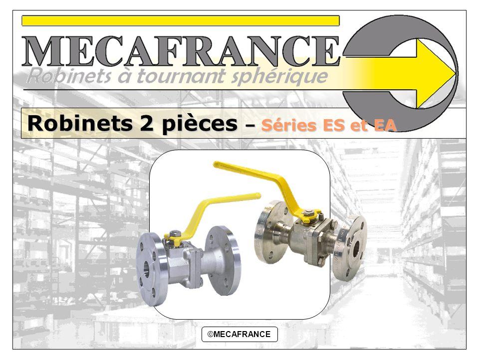 Version CD01.Rev0©MECAFRANCE1 ©MECAFRANCE Robinets 2 pièces – Séries ES et EA