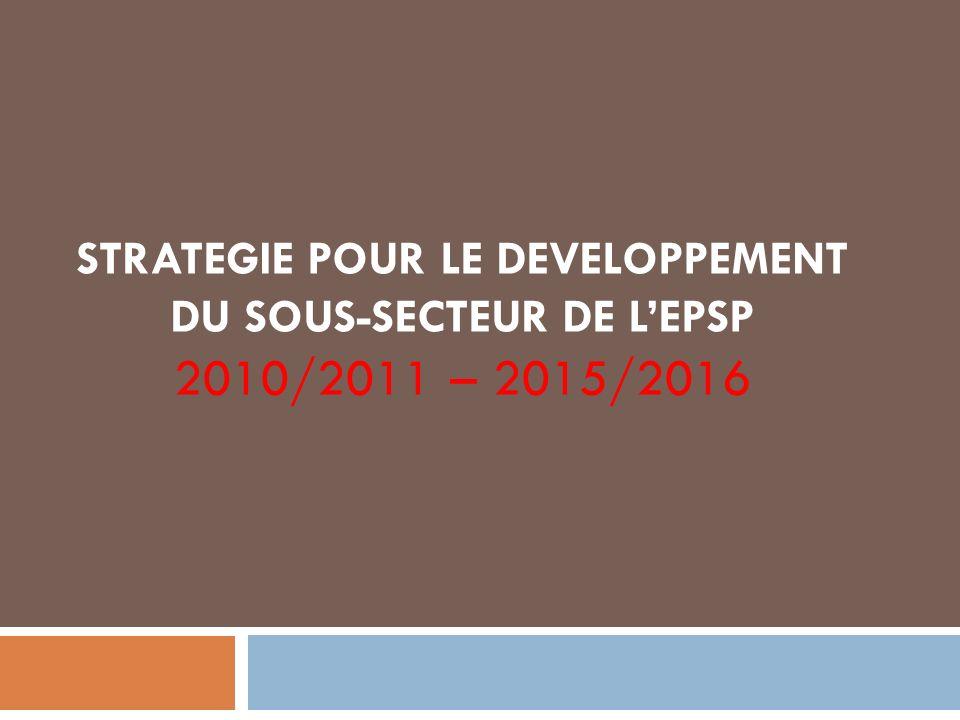 STRATEGIE POUR LE DEVELOPPEMENT DU SOUS-SECTEUR DE LEPSP 2010/2011 – 2015/2016