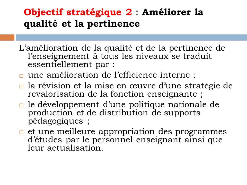 Objectif stratégique 2 : Améliorer la qualité et la pertinence Lamélioration de la qualité et de la pertinence de lenseignement à tous les niveaux se