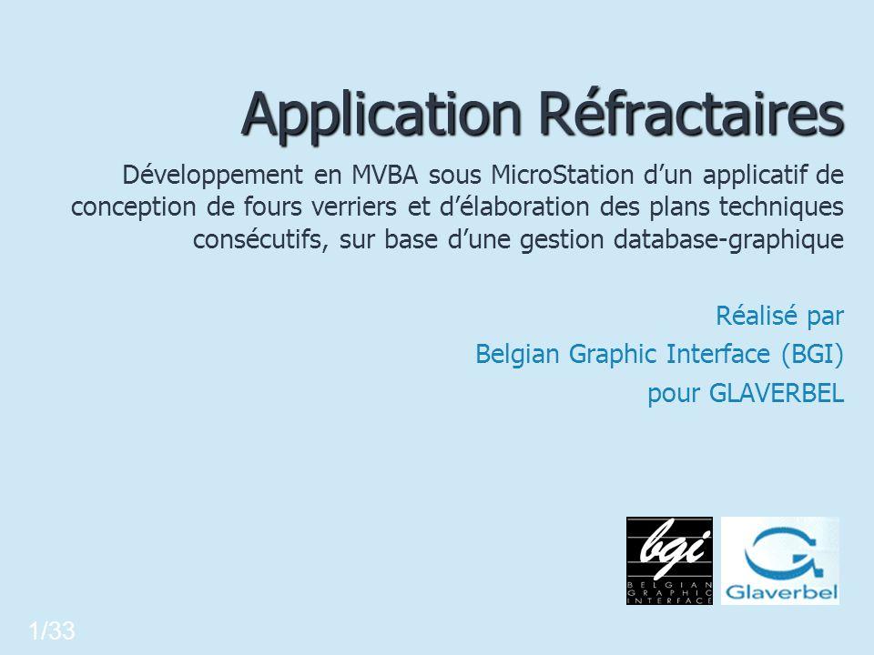 Création de voûtes 22/33 Glaverbel Le four verrier Service CAO/Glaverbel Missions BGI Technologies Modules 3D placement gestion voûte Modules 2D Configuration de lapplication