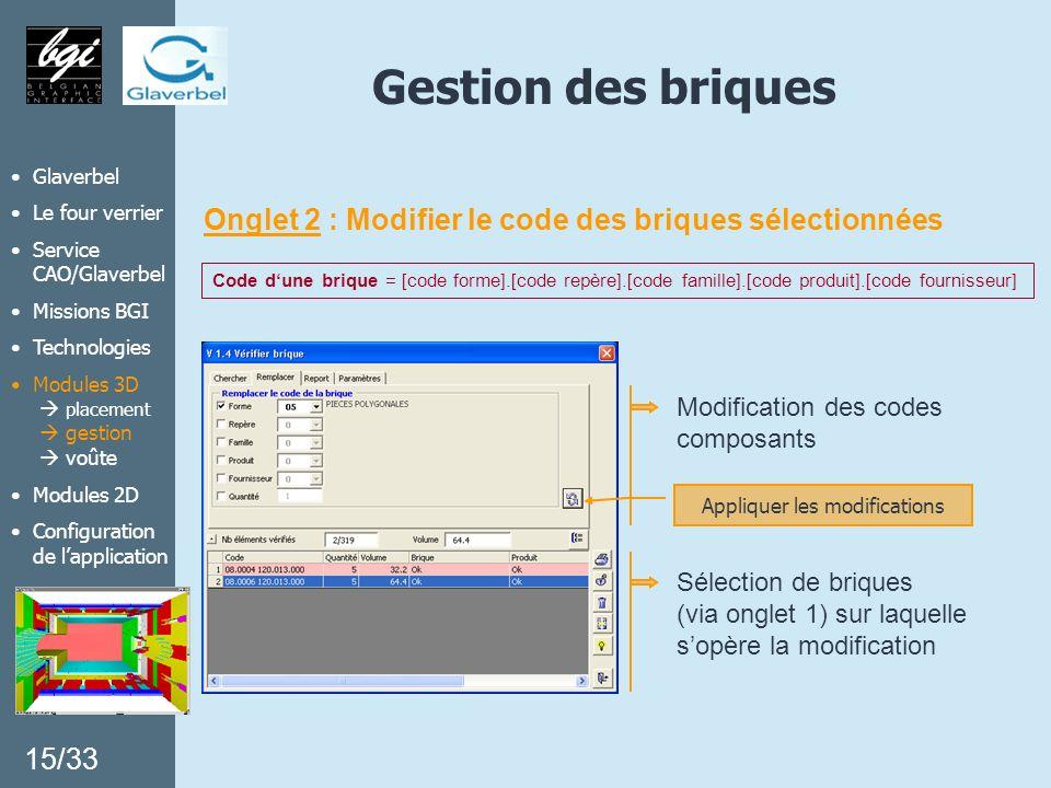Gestion des briques Onglet 2 : Modifier le code des briques sélectionnées Modification des codes composants Code dune brique = [code forme].[code repè