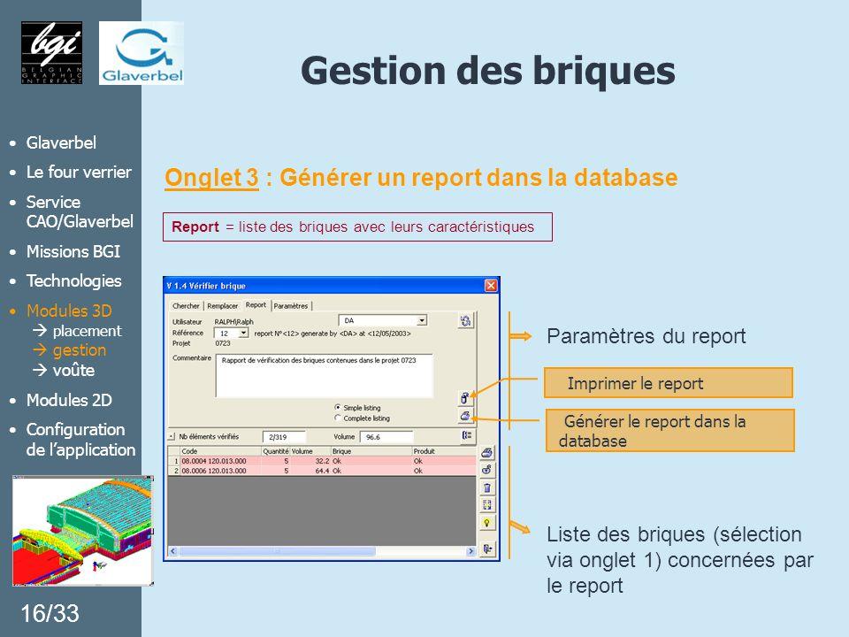 Gestion des briques Onglet 3 : Générer un report dans la database Liste des briques (sélection via onglet 1) concernées par le report Paramètres du re