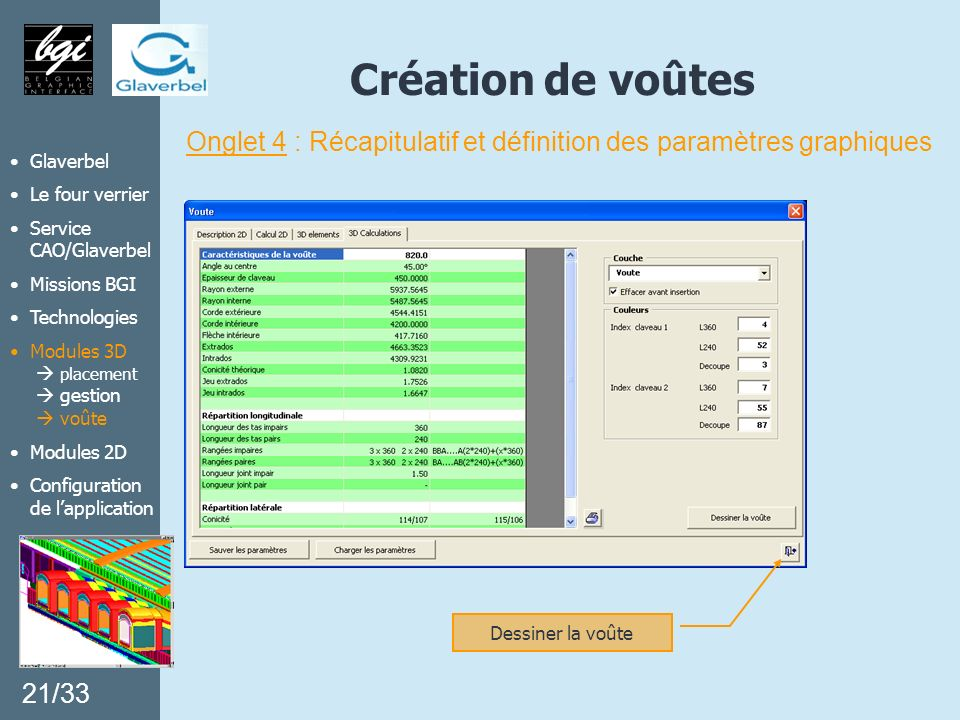 Création de voûtes 21/33 Glaverbel Le four verrier Service CAO/Glaverbel Missions BGI Technologies Modules 3D placement gestion voûte Modules 2D Confi