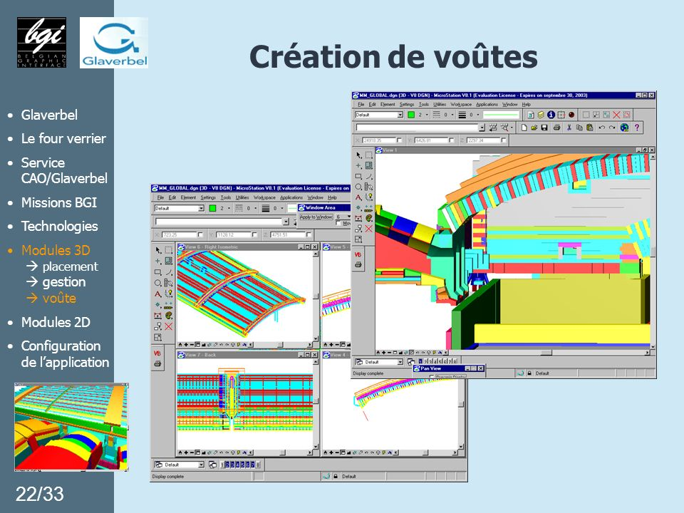 Création de voûtes 22/33 Glaverbel Le four verrier Service CAO/Glaverbel Missions BGI Technologies Modules 3D placement gestion voûte Modules 2D Confi