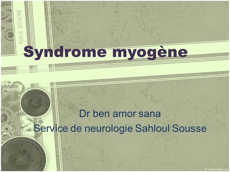 Syndrome myogène Dr ben amor sana Service de neurologie Sahloul Sousse