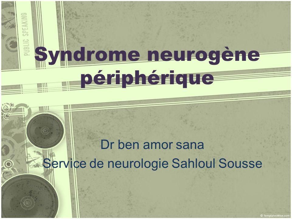 Le syndrome neurogène périphérique est caractérisé par lensemble des symptômes liés à latteinte du système nerveux périphérique Le SNP comprend : –Un neurone moteur (corps cellulaire dans la corne antérieure de la moelle) –Un neurone sensitif (corps cellulaire dans le ganglion spinal) –Un contingent végétatif, ou autonome